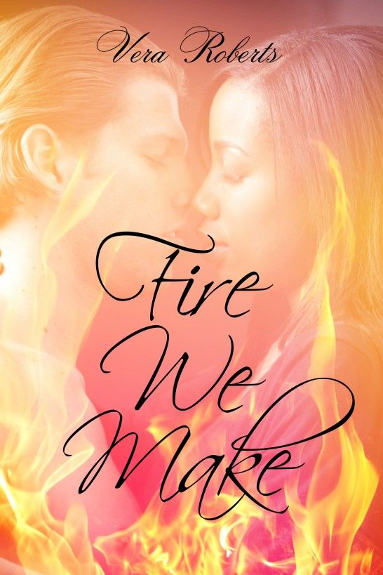 Fire We Make - Vera Roberts